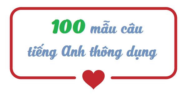 100 CÂU GIAO TIẾP TIẾNG ANH HÀNG NGÀY