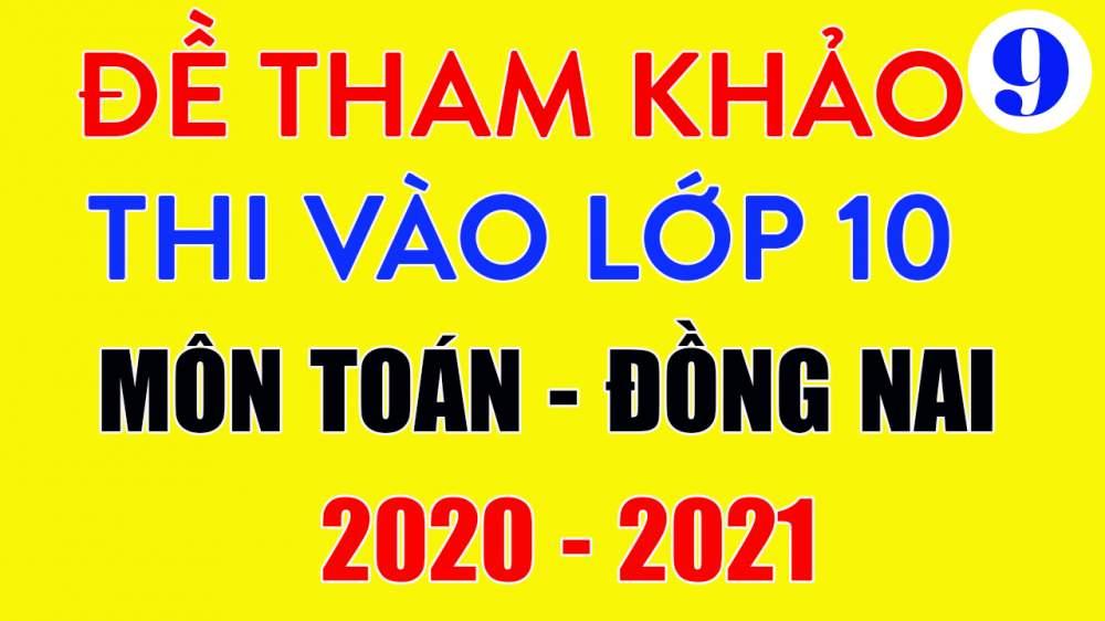 Đề tham khảo thi tuyển sinh vào lớp 10 Toán Đồng Nai 2020-2021