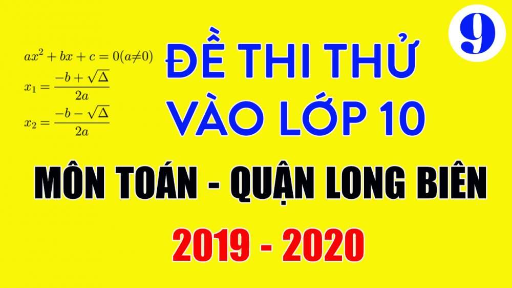 Đề thi thử vào lớp 10 môn Toán 2019 quận Long Biên