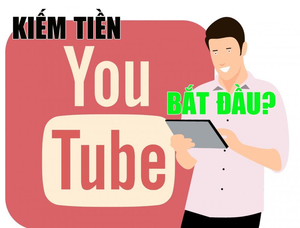 Kiếm tiền Youtube: Bắt đầu như thế nào?