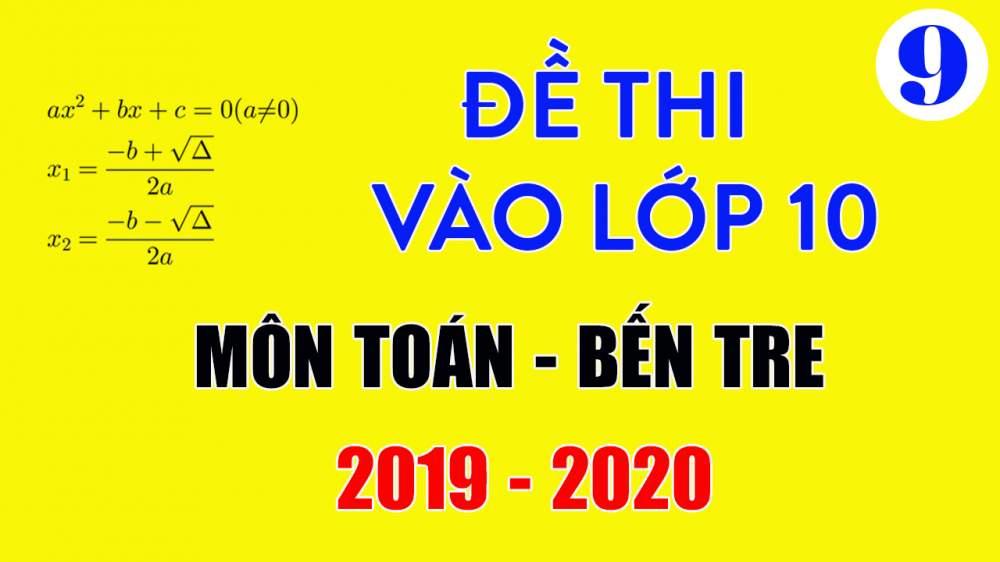 Đề thi vào lớp 10 môn Toán Bến Tre 2019-2020 có lời giải