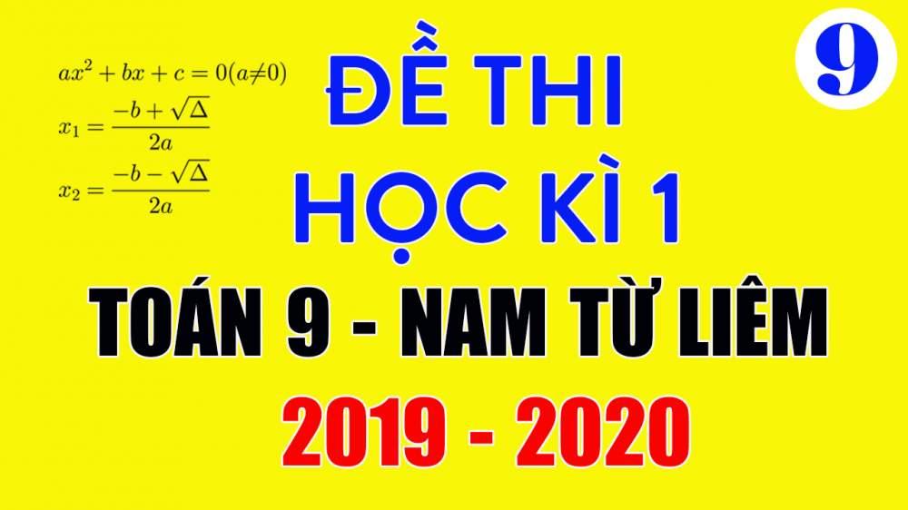 Đề thi học kì 1 Toán 9 quận Nam Từ Liêm 2019-2020 có lời giải