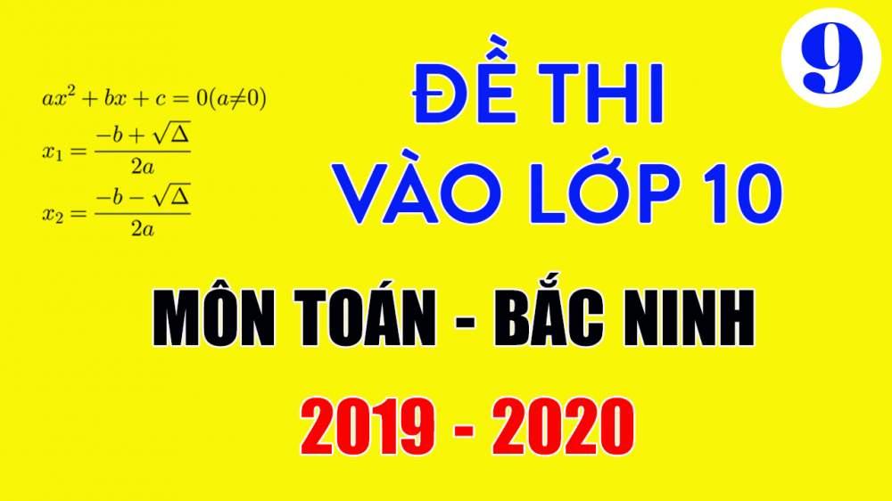 Đề thi vào lớp 10 môn Toán Bắc Ninh 2019-2020 có lời giải