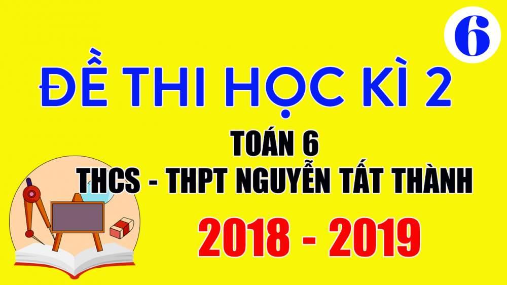 Đề thi Toán lớp 6 học kì 2 năm 2019 THCS Nguyễn Tất Thành