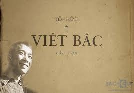 Tìm hiểu bài thơ Việt Bắc của nhà thơ Tố Hữu