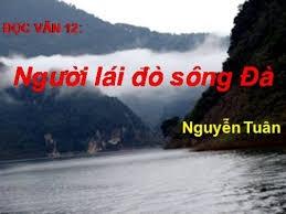 Soạn bài: Người lái đò sông đà (Nguyễn Tuân)