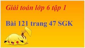 Bài 121 trang 47 SGK Toán 6 Tập 1