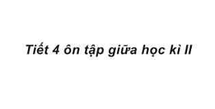 Ôn tập giữa học kì 2 tiết 4 Tuần 28 trang 61, 62 VBT Tiếng Việt 4