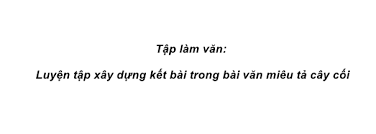 Tập làm văn Tuần 26 trang 49, 50 VBT Tiếng Việt 4 Tập 2