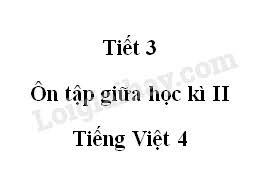 Ôn tập giữa học kì 2 tiết 3 Tuần 28 trang 60 VBT Tiếng Việt 4