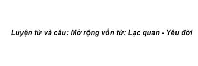 Luyện từ và câu Tuần 34 trang 104, 105 VBT Tiếng Việt 4 Tập 2